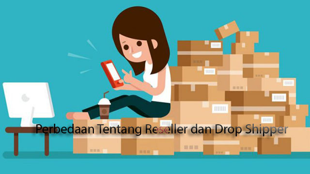 Perbedaan Tentang Reseller dan Drop Shipper